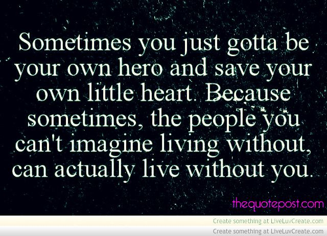 Sometimes The People That You Cant Live Without Can Live Without