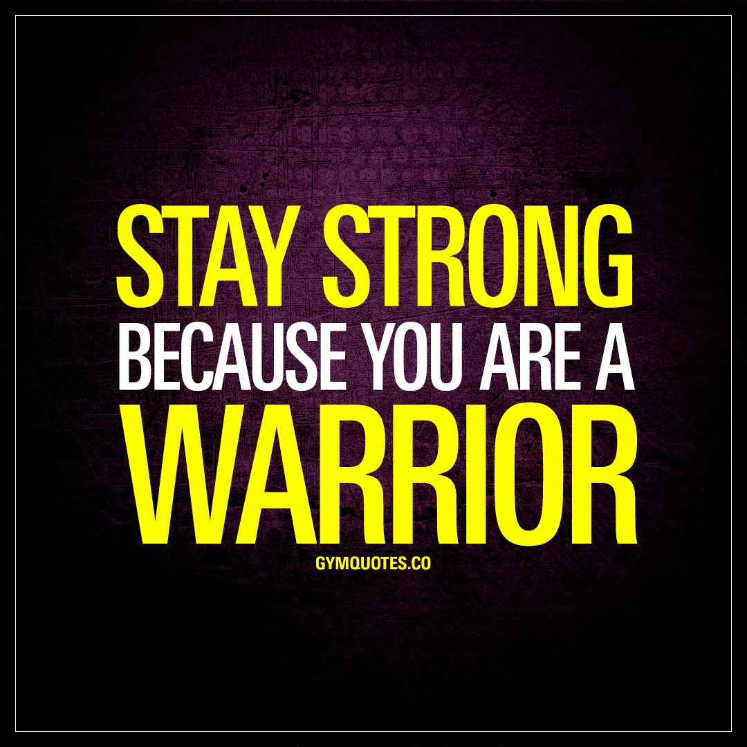 """Stay Fit Motivation Quotes: """"Stay Strong Because You Are A Warrior."""" #staystrong"""