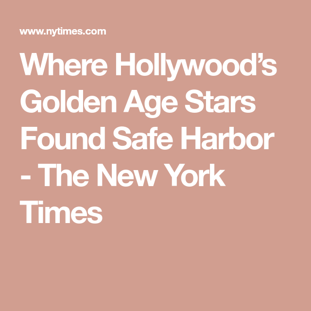Where Hollywood's Golden Age Stars Found Safe Harbor - The New York Times #hollywoodgoldenage