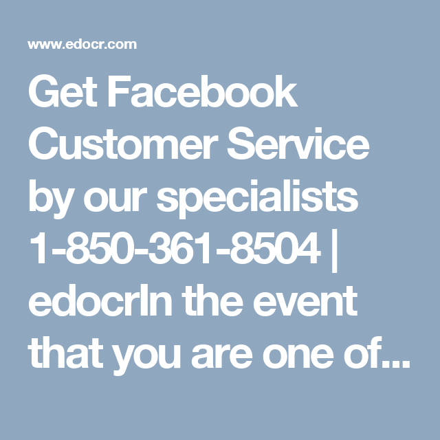 Get Facebook Customer Service by our specialists 1850361