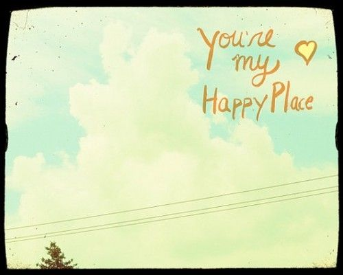 You're My Happy Place Love Quote Happy Happiness You