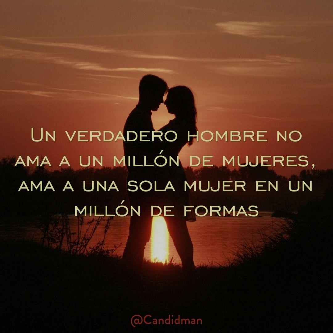 """Un verdadero hombre no ama a un mill³n de mujeres ama a una sola mujer en un mill³n de formas Candidman FrasesFrases AmorRecuerdosHolaMujerAmar """""""
