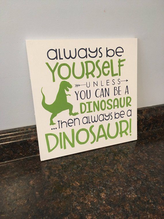 dinosaur nursery always be yourself unless you can be a dinosaur then always be a dinosaur green and navy dinosaur toddler room wood sign