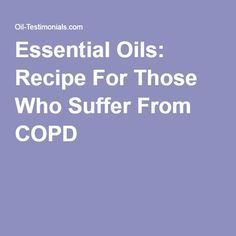 Essential Oils: Recipe For Those Who Suffer From COPD