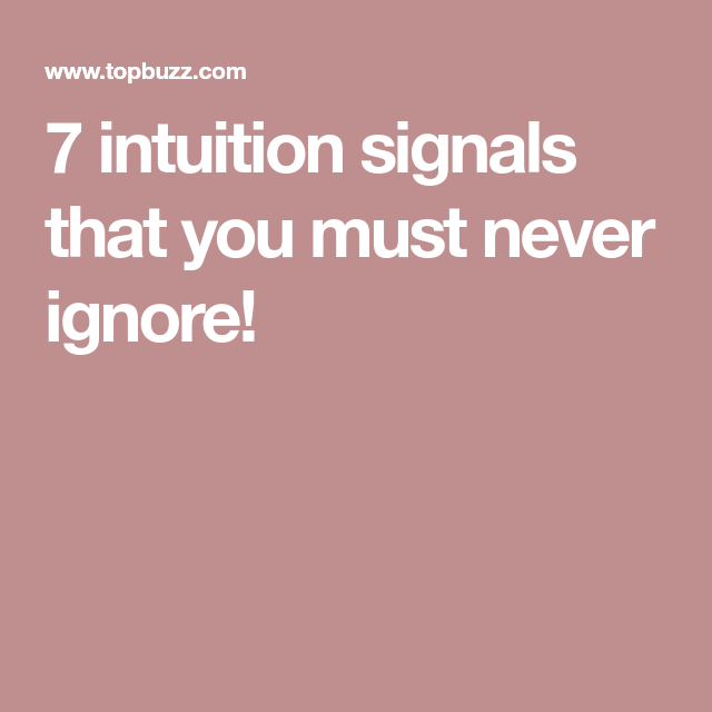7 intuition signals that you must never ignore ...
