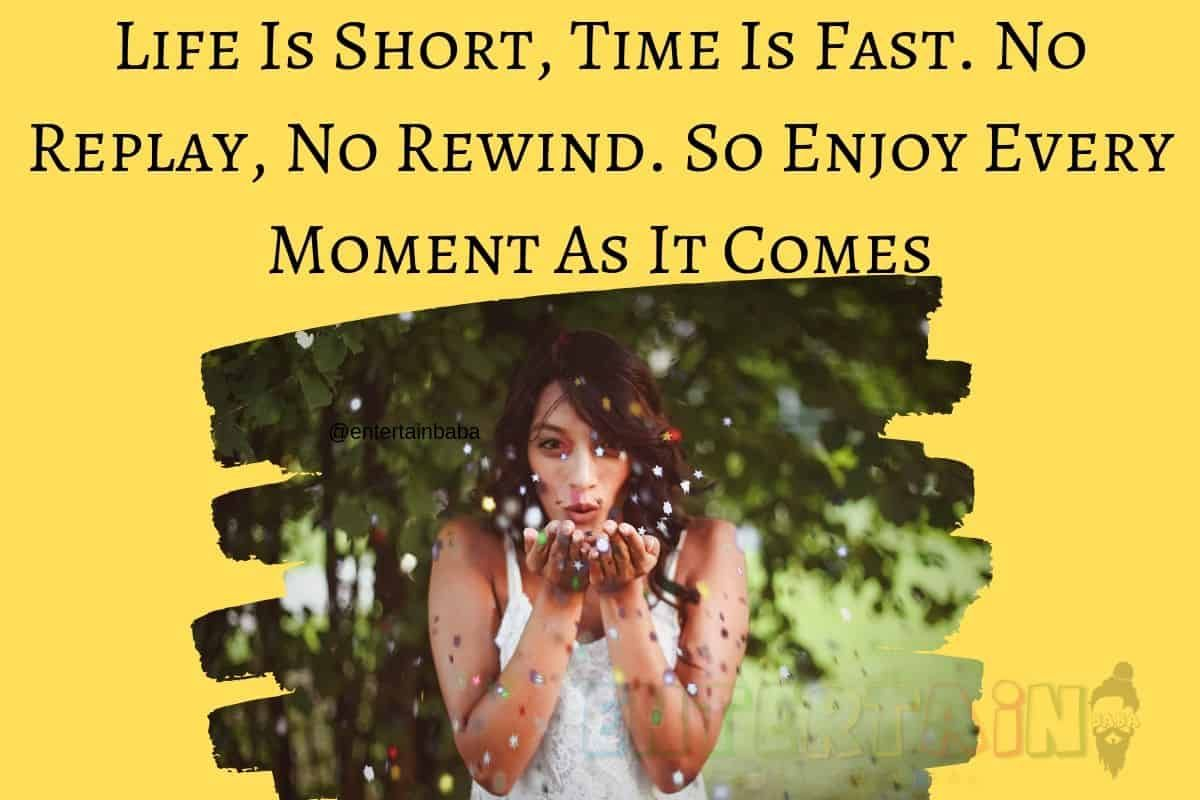 Life Is Short Time Is Fast No Replay No Rewind So Enjoy Every Moment As It Comes Life Quotes In English Life Quotes English Quotes