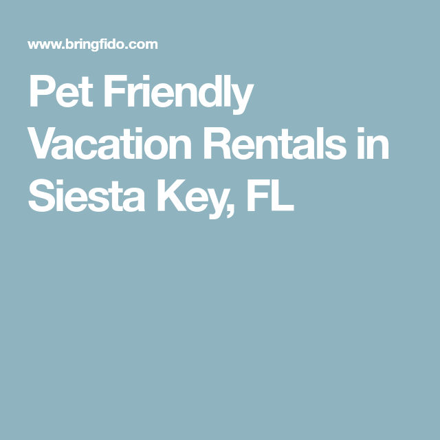 Pet Friendly Vacation Rentals In Siesta Key Fl Pet Friendly Vacations Pet Friendly Vacation Rentals Siesta Key