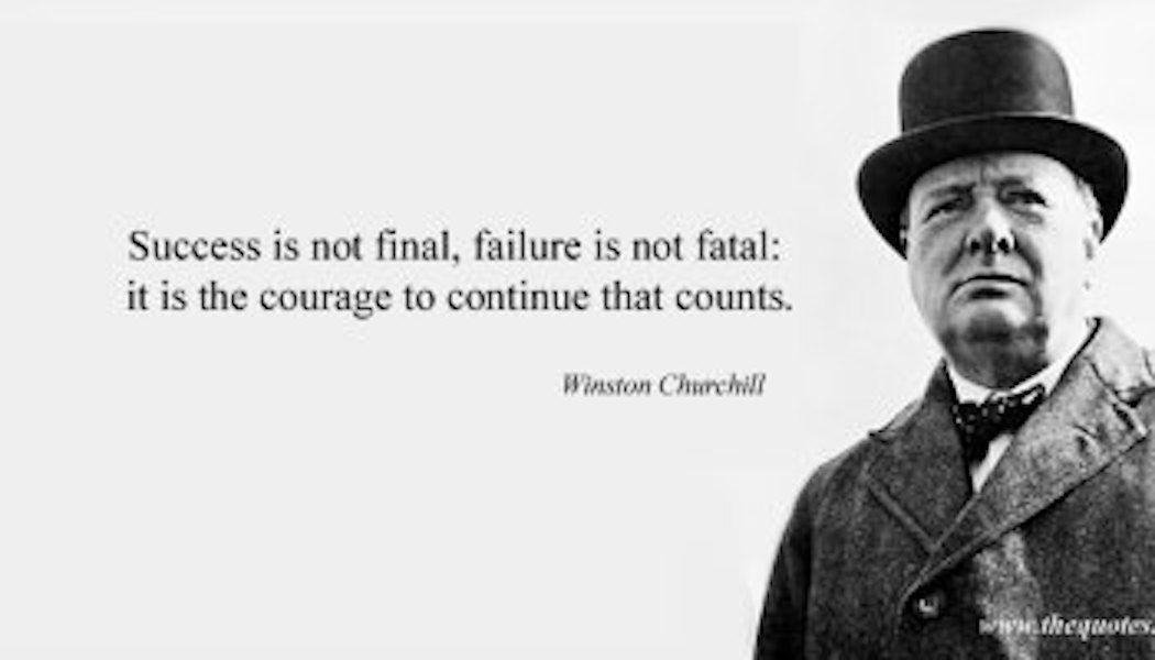 Failure Is Never Final Success Is Not Final Winston Churchill Winston Churchill Quotes