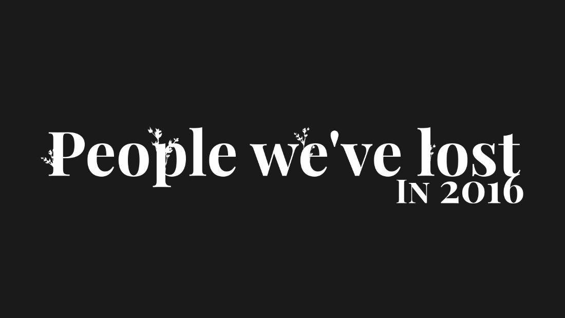 People we've lost in 2016 - CNN.com