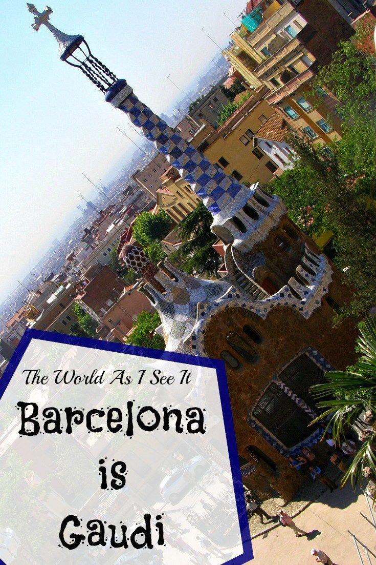 Barcelona is Gaudi: Exploring Barcelona and the wonders of Gaudi