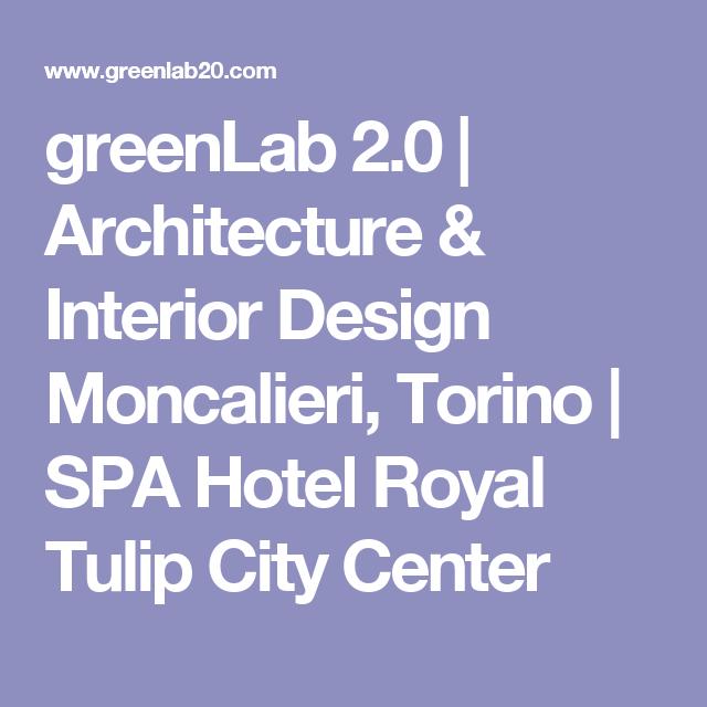 greenLab 2.0 | Architecture & Interior Design Moncalieri, Torino | SPA Hotel Royal Tulip City Center