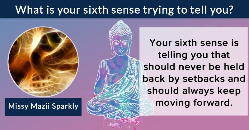 What is your sixth sense trying to tell you?