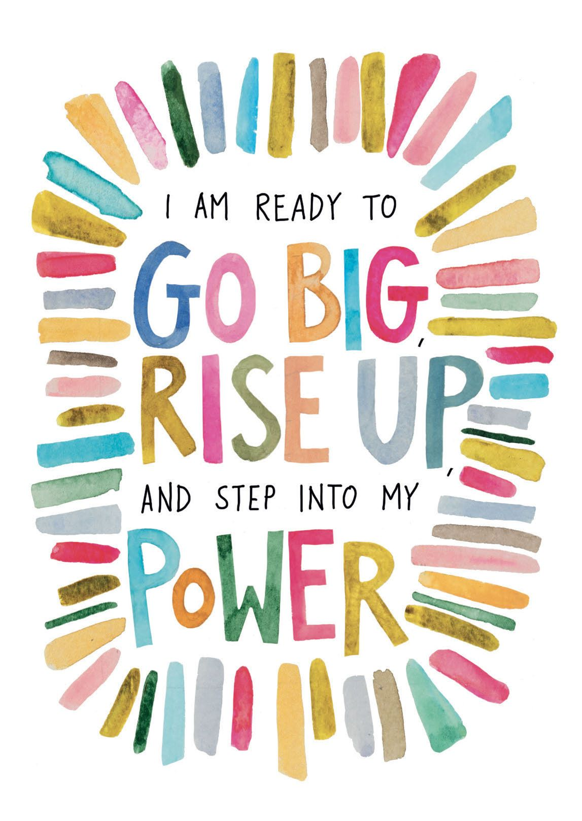 I AM READY TO GO BIG, RISE UP, AND STEP INTO MY POWER.