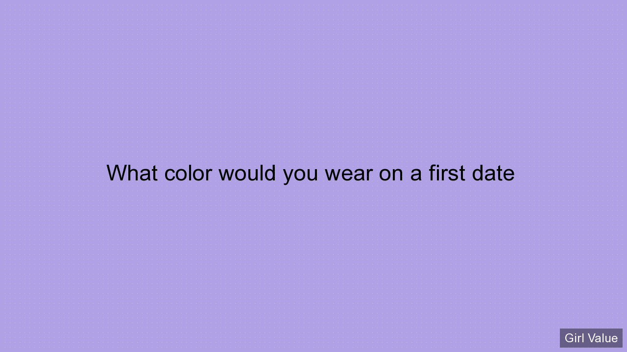 What color would you wear on a first date