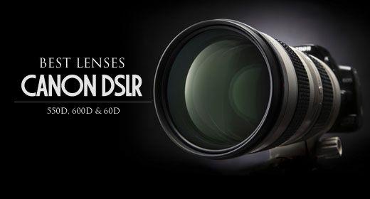 Best Filmmaking Lenses For The Canon 550D (T2i) / 600D (T3i) or 60D?