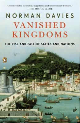 Vanished Kingdoms by Norman Davies, Click to Start Reading eBook,  An evocative account of fourteen European kingdoms-their rise,  maturity, and eventual disappearance