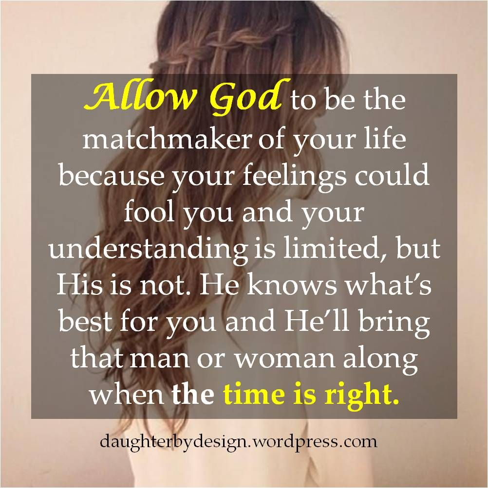 Allow God to be the matchmaker of your life because your feelings could fool you and