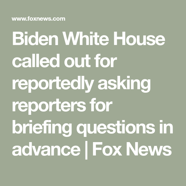 Biden Wh Under Fire For Reportedly Screening Briefing Questions Universal Outrage If Trump Did This In 2021 This Or That Questions House Call Rhetoric