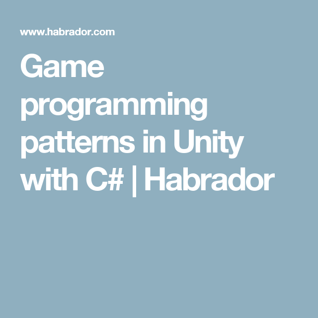 Game Programming Patterns In Unity With C Habrador