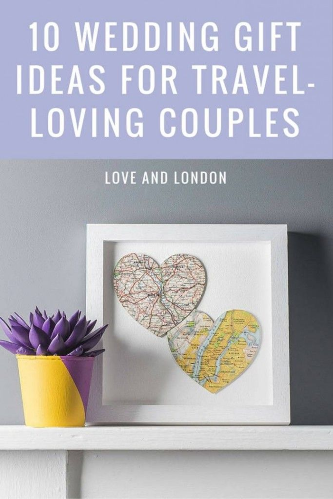 10 Wedding Gift Ideas For Your Favourite Travel Loving Couple Love And London Travel Wedding Gifts Creative Wedding Gifts Wedding Gifts