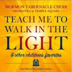 Teach Me to Walk in the Light: & Other Children's favorites (Mormon Tabernacle Choir)