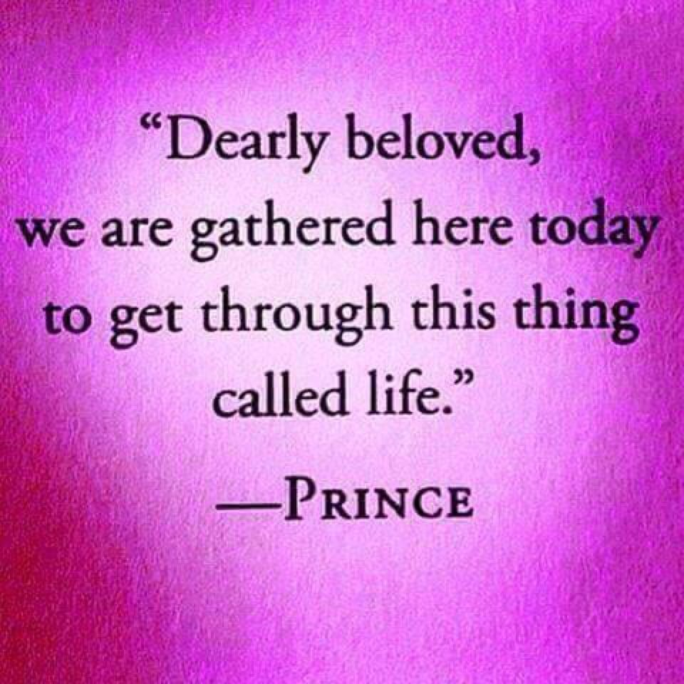 This Thing Called Life Quotes Dearly Beloved We Are Gathered Here Today To Get Through This