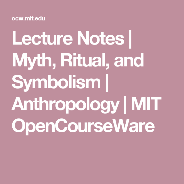 Lecture Notes | Myth, Ritual, and Symbolism | Anthropology | MIT OpenCourseWare