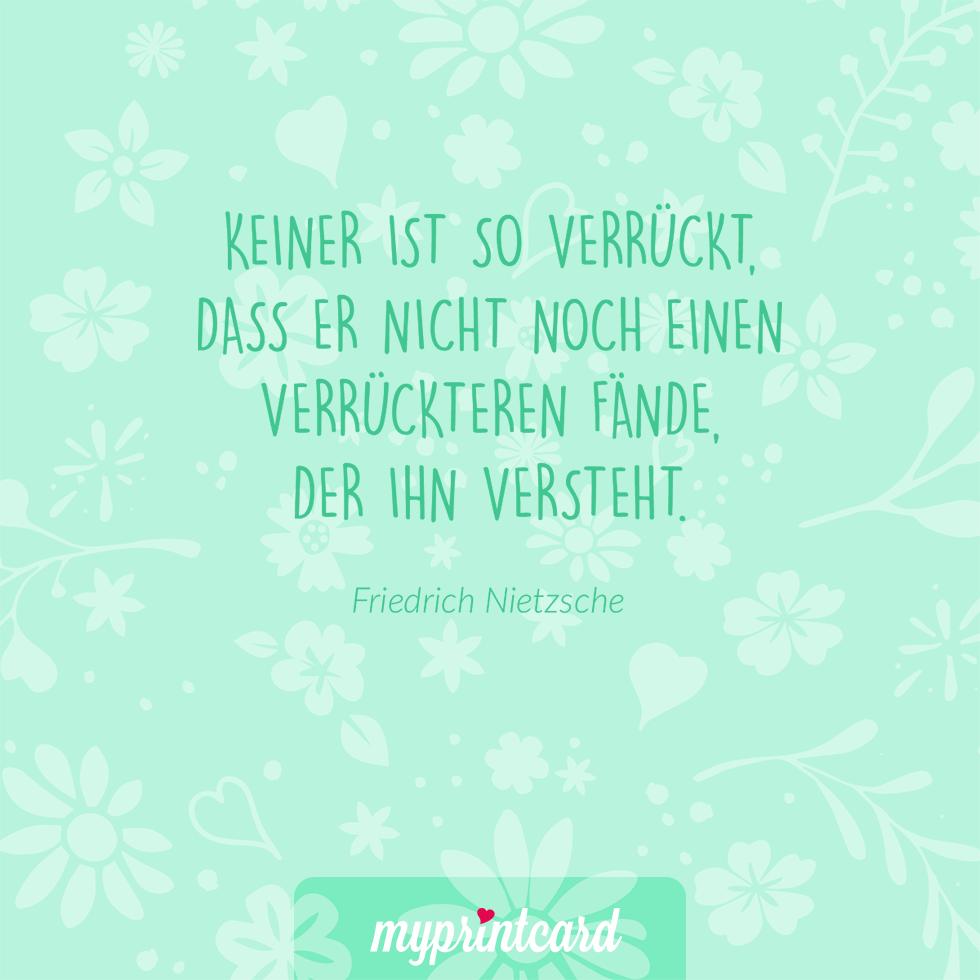Keiner Ist So Verruckt Dass Er Nicht Noch Einen Verruckteren Fande Der Ihn Versteht Friedrich Nietzsche Zitate Hochzeit Liebesspruch Liebesspruche