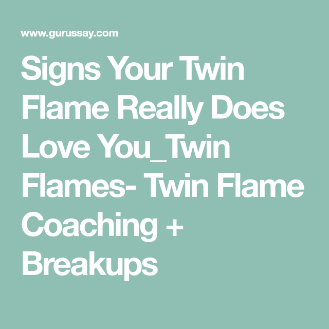 Signs Your Twin Flame Really Does Love You | Twin Flames