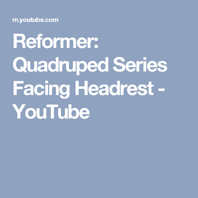 Reformer: Quadruped Series Facing Headrest - YouTube