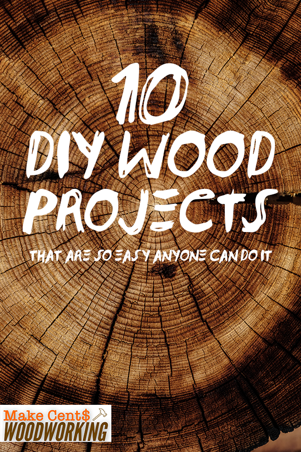 10 DIY Wood Projects That Are So Easy Anyone Can Do It