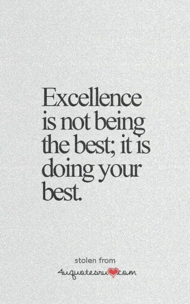 Excellence Is Not Being The Best It Is Doing Your Best Cute Quotes For Life Doing Your Best Quotes Wise Quotes