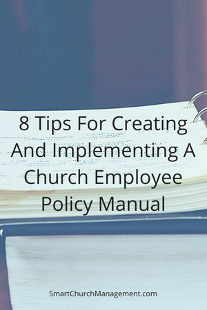 8 Tips For Creating And Implementing A Church Employee Policy Manual Smart Church Management Employee Handbook Church Employee Management