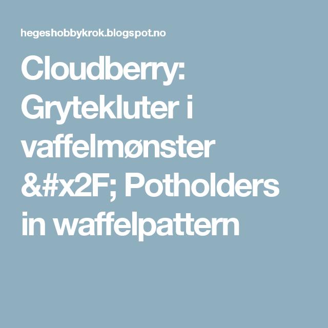 Cloudberry: Grytekluter i vaffelmønster / Potholders in waffelpattern