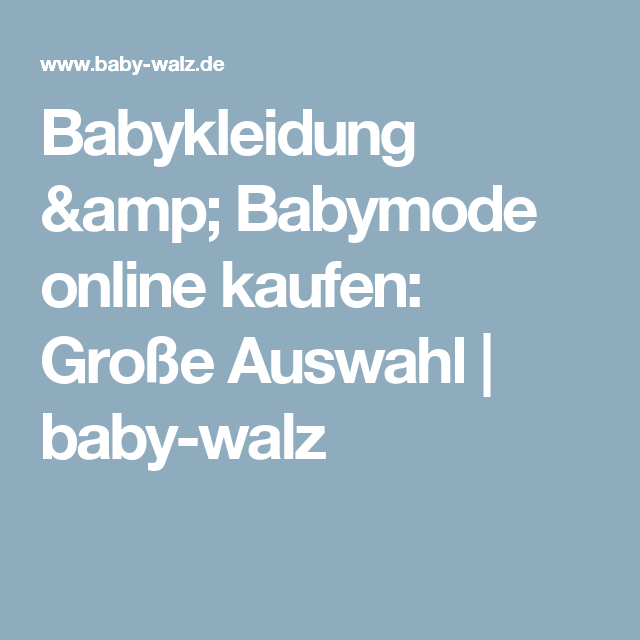 Babykleidung Babymode Online Kaufen Große Auswahl Baby Walz