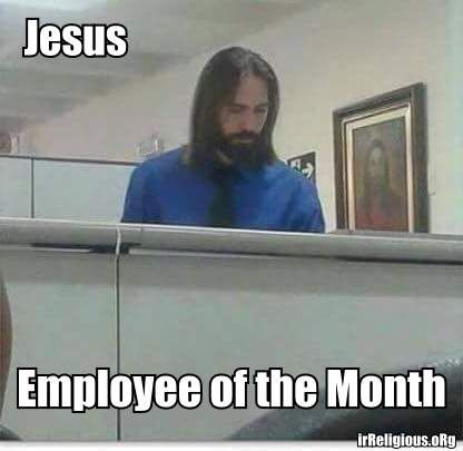 053f62b61e05d81054d390c56028ddf7 funny jesus employee of the month meme funny, punny and durshage