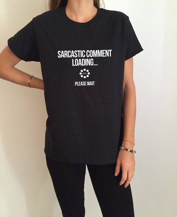 15f3ca44579cc Sarcastic comment loading please wait Tshirt Fashion funny saying ...