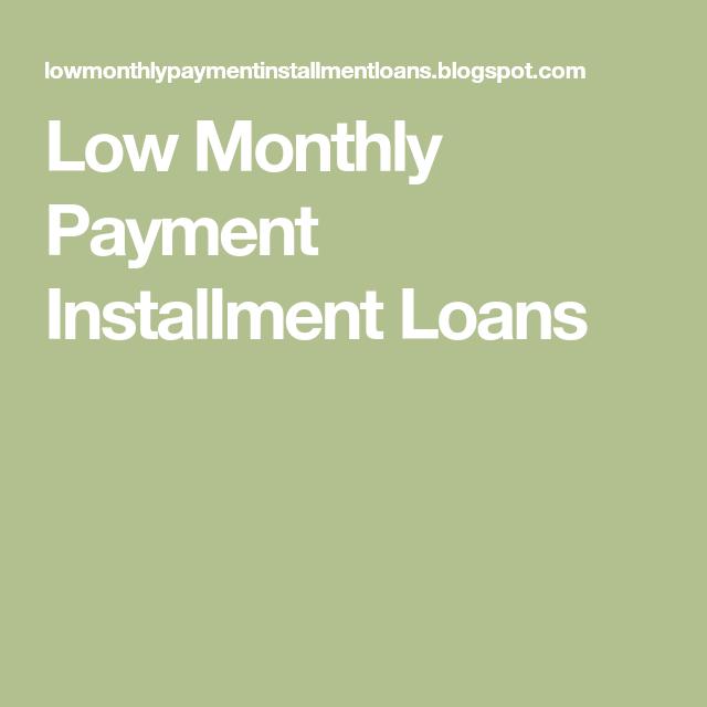 Low Monthly Payment Installment Loans Installment Loans Loan Need A Loan