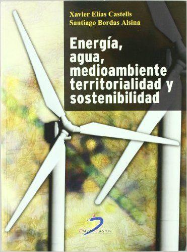 Energía, agua, medio ambiente, territorialidad y sostenibilidad, por Xavier Elías Castells, Santiago Bordas Alsina. L/Bc 620.9 ELI ene http://almena.uva.es/search~S1*spi?/Ymedio+ambiente&searchscope=1&SORT=D/Ymedio+ambiente&searchscope=1&SORT=D&extended=1&SUBKEY=medio+ambiente/1%2C6100%2C6100%2CB/frameset&FF=Ymedio+ambiente&searchscope=1&SORT=D&43%2C43%2C