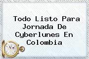 http://tecnoautos.com/wp-content/uploads/imagenes/tendencias/thumbs/todo-listo-para-jornada-de-cyberlunes-en-colombia.jpg Cyberlunes. Todo listo para jornada de Cyberlunes en Colombia, Enlaces, Imágenes, Videos y Tweets - http://tecnoautos.com/actualidad/cyberlunes-todo-listo-para-jornada-de-cyberlunes-en-colombia/