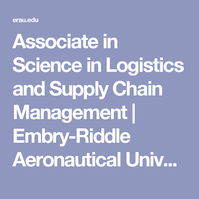 Associate In Science In Logistics And Supply Chain Management Embry Riddle Aeronautical University Supply Chain Management Logistics Supply Supply Chain