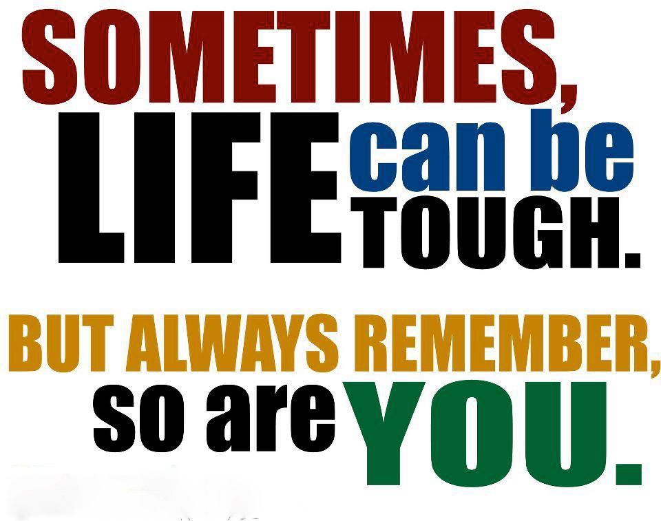 Sometimes Life Can Be Tough But Always Remember So Are You Image Quotes Quotes Quotes To Live By