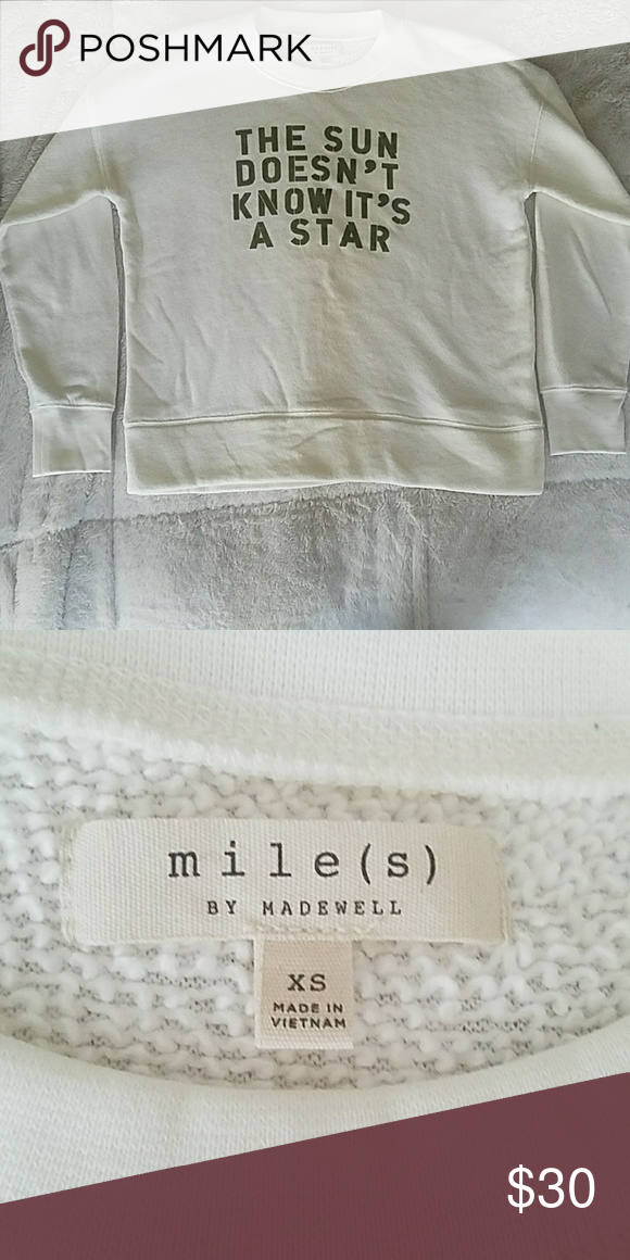 a3134b6327c Madewell sweat shirt Cream/white sweat shirt with the sun doesn't know it's  a star quote. Madewell Sweaters