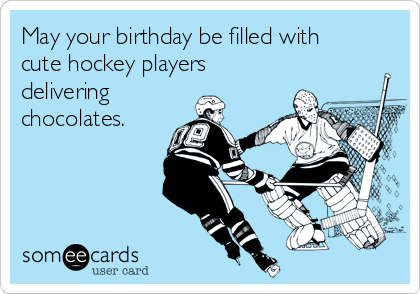 May Your Birthday Be Filled With Cute Hockey Players Delivering Chocolates Hockey Mom Hockey Memes Hockey Birthday