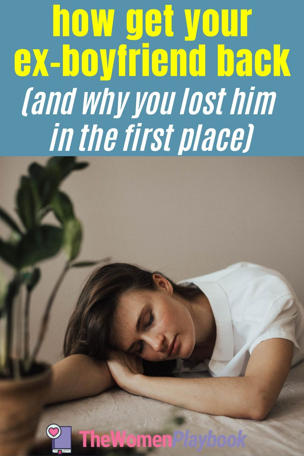 How get your exboyfriend back and why you lost him in