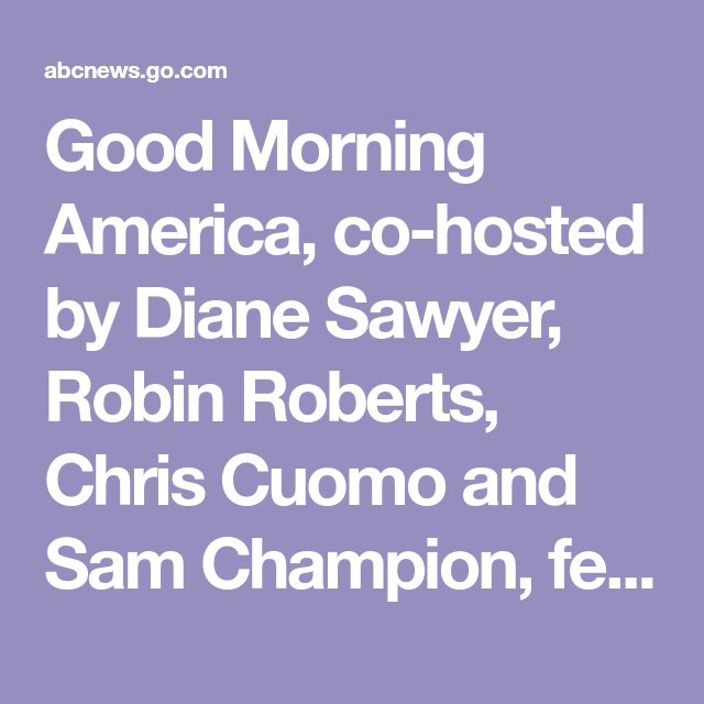 Good Morning America Co Hosted By Diane Sawyer Robin Roberts Chris Cuomo And Sam Champion Features Rec Good Morning America Featured Recipe Summer Grilling