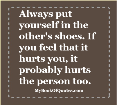 always put yourself in the other persons shoes spirituality