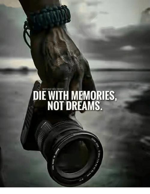 MOTIVATING FORCE DIE WITH MEMORIES NOT DREAMS | Dreams Meme on ME.ME