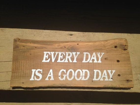 Every Day Is A Good Day Barn Wood Sign Hand by WarAndPieces