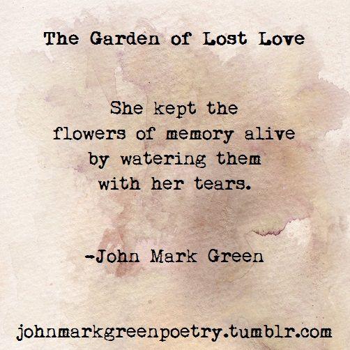 """The Garden Of Lost Love"" -John Mark Green #poem #poetry"
